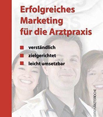 Erfolgreiches Marketing fr die Arztpraxis Verstndlich zielgerichtet leicht umsetzbar Edition rztewoche 0
