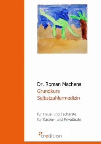 Grundkurs Selbstzahlermedizin Fr Haus und Fachrzte fr Kassen und Privatrzte 0