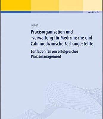 Praxisorganisation und verwaltung fr Medizinische und Zahnmedizinische Fachangestellte Leitfaden fr ein erfolgreiches Praxismanagement 0