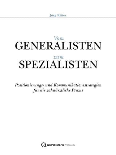 Vom Generalisten zum Spezialisten Positionierungs und Kommunikationsstrategien fr die zahnrztliche Praxis 0