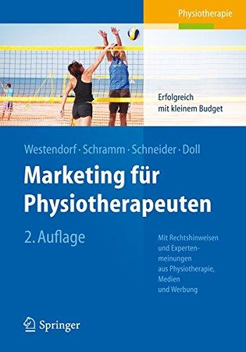 Marketing fr Physiotherapeuten Erfolgreich mit kleinem Budget Mit Rechtshinweisen und Expertenmeinungen aus Physiotherapie Medien und Werbung 0